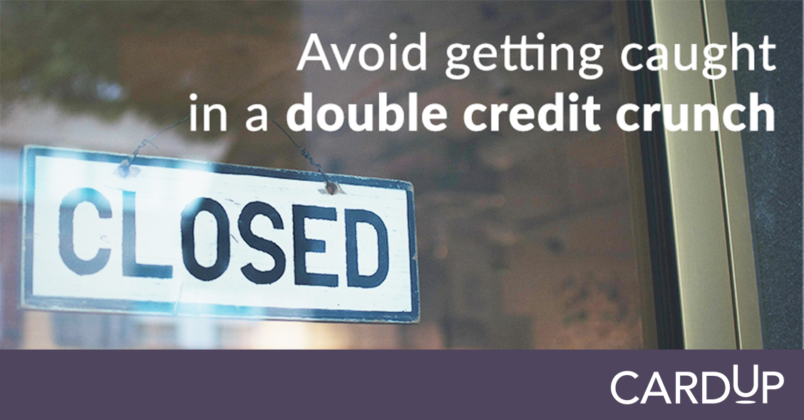 Avoid getting caught in a double credit crunch